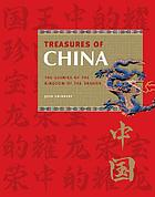 Treasures of China : the glories of the Kingdom of the Dragon