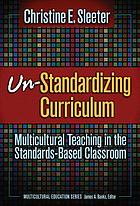 Un-standardizing curriculum : multicultural teaching in the standards-based classroom