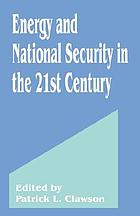 Energy and national security in the 21st century