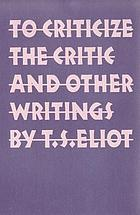 To criticize the critic, and other writings