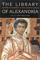 The Library of Alexandria : centre of learning in the ancient world