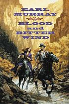 Blood and bitter wind : a novel of the California gold fields