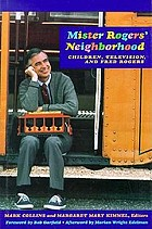 Mister Rogers' neighborhood : children, television, and Fred RogersChildren, television, and Fred Rogers