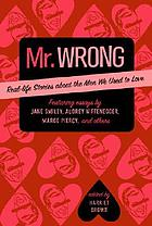 Mr. Wrong : real-life stories about the men we used to love