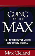 Going for the max! : 12 principles for living life to the fullest