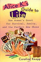 Alice K.'s guide to life : one woman's quest for survival, sanity, and the perfect new shoes