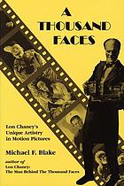 A thousand faces : Lon Chaney's unique artistry in motion pictures