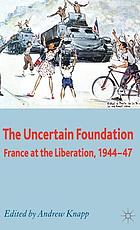 The uncertain foundation France at the Liberation, 1944-1947