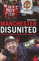 Manchester disunited : trouble and takeover at the world's richest football club