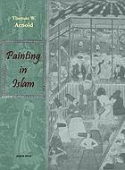 Painting in Islam; a study of the place of pictorial art in Muslim culture