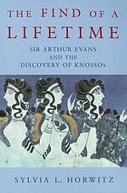 The find of a lifetime : Sir Arthur Evans and the discovery of Knossos