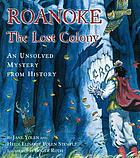 Roanoke : the lost colony : an unsolved mystery from history