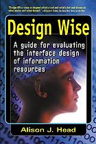 Design wise a guide for evaluating the interface design of information resourcesDesign wise : a guide to evaluating the interface design of information resourcesDesign wise : a guide for evaluating the interface design of information sources