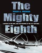 The mighty Eighth; units, men, and machines (a history of the US 8th Army Air Force)