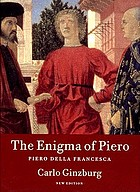 The enigma of Piero : Piero della Francesca : the Baptism, the Arezzo cycle, the Flagellation