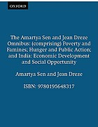 The Amartya Sen and Jean Drèze omnibus : comprising poverty and famines, hunger and public action, India: economic development and social opportunity