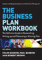 The business plan workbook : the definitive guide to researching, writing up and presenting a winning plan