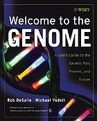 Welcome to the genome : a user's guide to the genetic past, present, and future