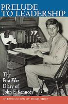 Prelude to leadership : the European diary of John F. Kennedy, summer 1945