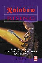 Rainbow rising : the story of Ritchie Blackmore's Rainbow