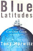 Blue latitudes : boldly going where Captain Cook has gone before