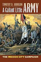A gallant little army : the Mexico City Campaign
