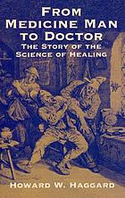 From medicine man to doctor : the story of the science of healing