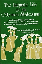 The intimate life of an Ottoman statesman : Melek Ahmed Pasha (1588-1662) : as portrayed in Evliya Çelebi's Book of travels (Seyahat-name)