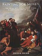 Painting for money : visual arts and public sphere in eighteenth-century England