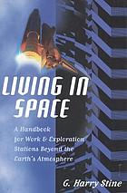 Living in space : a handbook for work & exploration beyond the earth's atmosphere