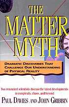 The matter myth : dramatic discoveries that challenge our understanding of physical reality