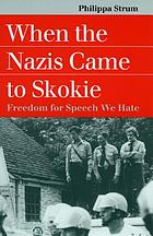When the Nazis came to Skokie : freedom for speech we hate