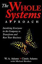 The whole systems approach : involving everyone in the company to transform and run your business