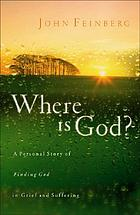 Where is God? : a personal story of finding God in grief and suffering