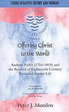 Offering Christ to the world : Andrew Fuller (1754-1815) and the revival of eighteenth-century Particular Baptist life