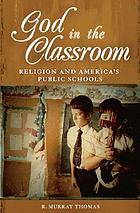 God in the classroom : religion and America's public schools