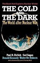 The cold and the dark : the world after nuclear war : the Conference on the Long-Term Worldwide Biological Consequences of Nuclear War