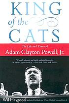 King of the cats : the life and times of Adam Clayton Powell, Jr.