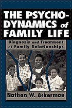 The psychodynamics of family life; diagnosis and treatment of family relationships