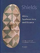 Shields : Africa, Southeast Asia, and Oceania : from the collections of the Barbier-Mueller Museum