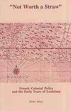 Not worth a straw : French colonial policy and the early years of Louisiana