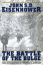 The bitter woods : the dramatic story, told at all echelons, from supreme command to squad leader, of the crisis that shook the Western coalition: Hitler's surprise Ardennes offensives