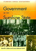 Government in the sunshine state : Florida since statehood