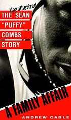 "A family affair : the unauthorized Sean ""Puffy"" Combs Story"