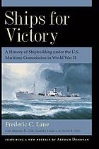 Ships for victory; a history of shipbuilding under the United States Maritime Commission in World War II