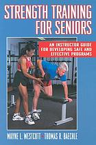 Strength training for seniors : an instructor guide for developing safe and effective programs
