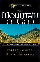In search of the mountain of God : the discovery of the real Mt. Sinai