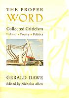 The proper word : collected criticism : Ireland, poetry and politics