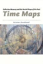 Time maps : collective memory and the social shape of the past