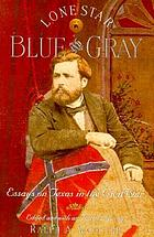 Lone Star Blue and Gray : essays on Texas in the Civil War